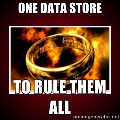 One data store to rule them all. / I don't think so.